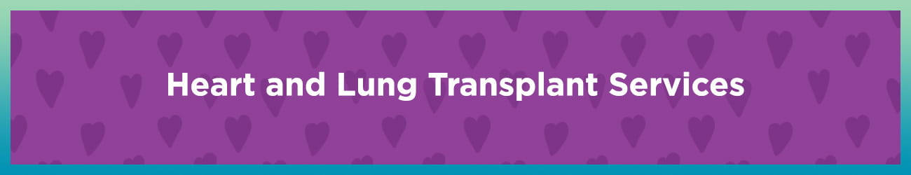 Heart and Lung Transplant Services