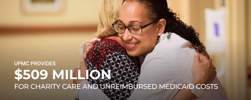 UPMC Provides $509 Million for Charity Care and unreimbursed medicaid costs.