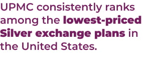 UPMC consistently ranks among the lowest-priced Silver exchange plans in the United States.