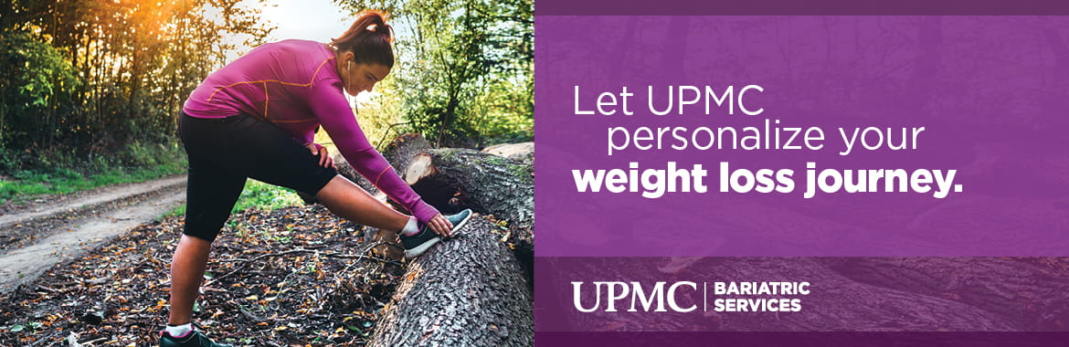 Let UPMC personalize your weight loss journey. UPMC Bariatric Services
