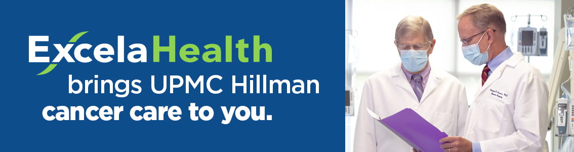 Excela Health brings UPMC Hillman cancer care to you.