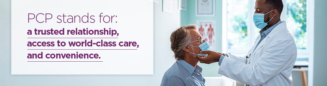 PCP stands for: a trusted relationship, access to world-class care, and convenience.