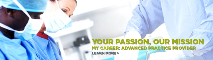 Your passion, our mission. Learn more about advanced practice provider careers.