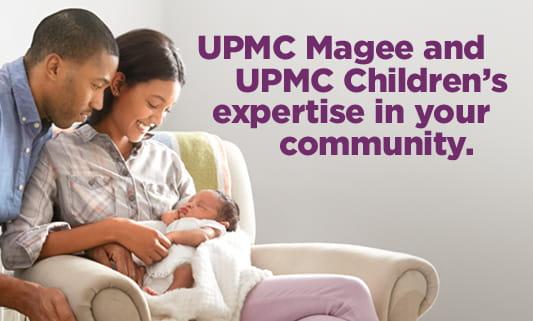 UPMC Magee and UPMC Children's expertise in your community.