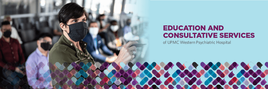 Education and Consultative Services   UPMC Western Psychiatric Hospital