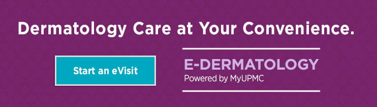 Dermatology Care at Your Convenience. Start an eVisit with eDermatology Powered by UPMC Anywhere Care