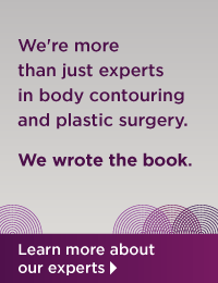 We're more than just experts in body contouring and plastic surgery. We wrote the book. Learn more about our experts.