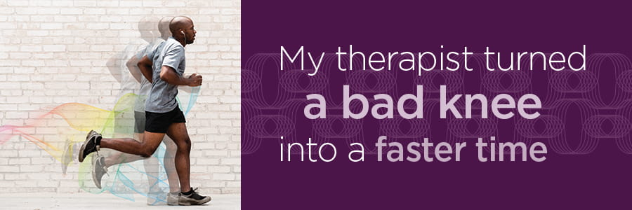 My therapist turned a bad knee into a faster time.