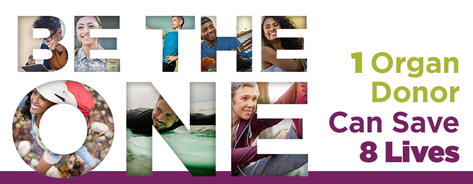 Be The One. One Organ Donor Can Save Eight Lives.